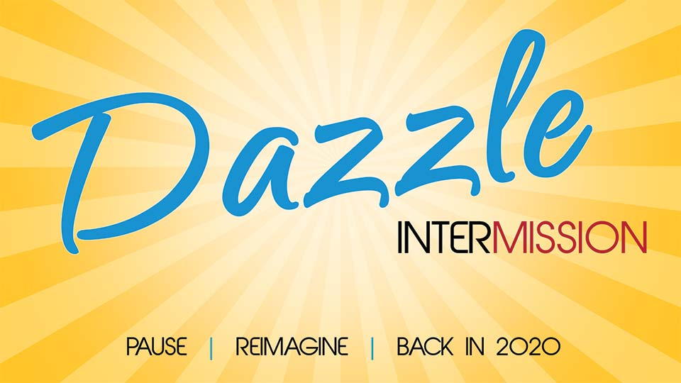 Dazzle Intermission - Pause, Reimagine, Back in 2020